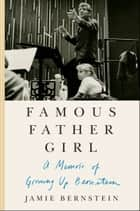 Famous Father Girl - A Memoir of Growing Up Bernstein ebook by Jamie Bernstein