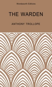 The Warden: A Barsetshire Novel ebook by Anthony Trollope, Joannna Trollope