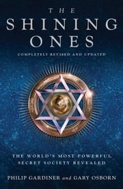 The Shining Ones - The World's Most Powerful Secret Society Revealed ebook by Philip Gardiner,Gary Osborn