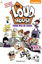 The Loud House #1 - There Will Be Chaos ebook by Nickelodeon, The Loud House Creative Team