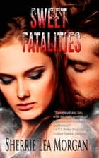 Sweet Fatalities ebook by Sherrie Lea Morgan