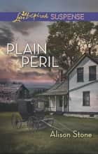 Plain Peril (Mills & Boon Love Inspired Suspense) eBook by Alison Stone