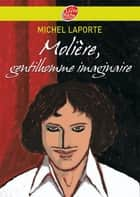 Molière, gentilhomme imaginaire ebook by Michel Laporte