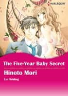 The Five-Year Baby Secret (Harlequin Comics) - Harlequin Comics ebook by Liz Fielding, Hinoto Mori