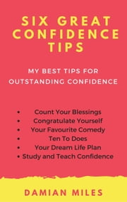 Six Great Confidence Tips ebook by Damian Miles