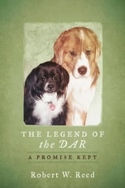 The Legend of the DAR - A Promise Kept ebook by Robert W. Reed