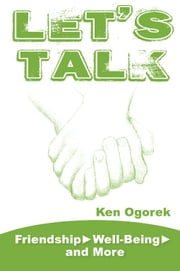 Let's Talk: Friendship, Well-Being, and More ebook by Ken Ogorek
