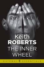 The Inner Wheel ebook by Keith Roberts