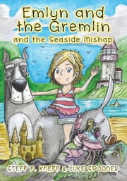 Emlyn and the Gremlin and the Seaside Mishap - Emlyn and the Gremlin, #4 ebook by Steff F. Kneff