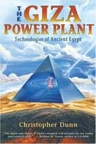 The Giza Power Plant: Technologies of Ancient Egypt ebook by Christopher Dunn