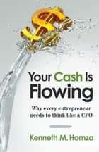 Your Cash Is Flowing ebook by Kenneth M. Homza