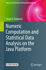 Numeric Computation and Statistical Data Analysis on the Java Platform ebook by Sergei V. Chekanov