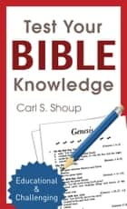 Test Your Bible Knowledge ebook by Carl S. Shoup