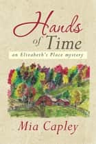 Hands of Time - An Elizabeth'S Place Mystery ebook by Mia Capley