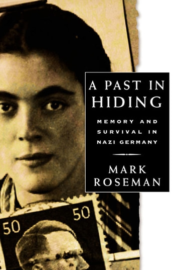 A Past in Hiding - Memory and Survival in Nazi Germany eBook by Mark Roseman