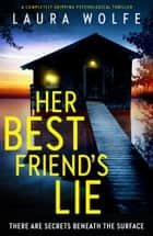 Her Best Friend's Lie - A completely gripping psychological thriller ebook by Laura Wolfe