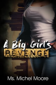 A Big Girl's Revenge ebook by Ms. Michel Moore