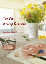 The Art of Being Rebekkah ebook by Karoline Barrett