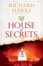 House of Secrets - A Novel ebook by Richard Hawke