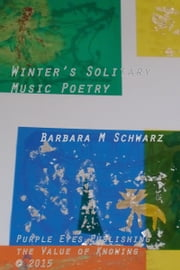 Winter's Solitary Music Poetry ebook by Barbara M Schwarz