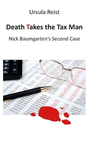 Death Takes the Tax Man - Nick Baumgarten's Second Case ebook by Ursula Reist