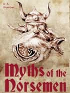 Myths of the Norsemen / From the Eddas and Sagas ebook by H. A. Guerber