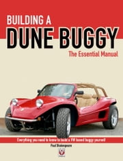Building a Dune Buggy - The Essential Manual - Everything you need to know to build any VW-based Dune Buggy yourself! ebook by Paul Shakespeare