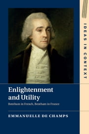 Enlightenment and Utility - Bentham in French, Bentham in France ebook by Emmanuelle de Champs