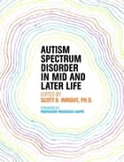 Autism Spectrum Disorder in Mid and Later Life ebook by Pamela A. Smith, Amy Maida Wadsworth, William McMahon,...