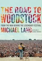 The Road to Woodstock eBook by Michael Lang