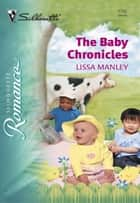 The Baby Chronicles ebook by Lissa Manley
