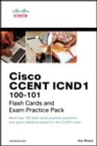 CCENT ICND1 100-101 Flash Cards and Exam Practice Pack ebook by Eric Rivard