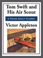 Tom Swift and His Air Scout eBook by Victor Appleton