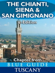 The Chianti, Siena and San Gimignano (chapter from Blue Guide Tuscany) eBook by Alta Macadam
