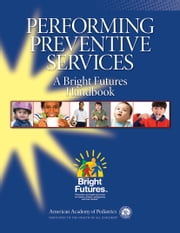 Performing Preventive Services: A Bright Futures Handbook ebook by Susanne Tanski MD, FAAP,Lynn C. Garfunkel MD, FAAP,Paula M. Duncan MD, FAAP,Michael Weitzman MD, FAAP