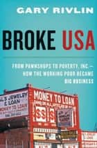 Broke, USA ebook by Gary Rivlin