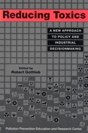 Reducing Toxics - A New Approach To Policy And Industrial Decisionmaking ebook by Robert Gottlieb,Robert Gottlieb