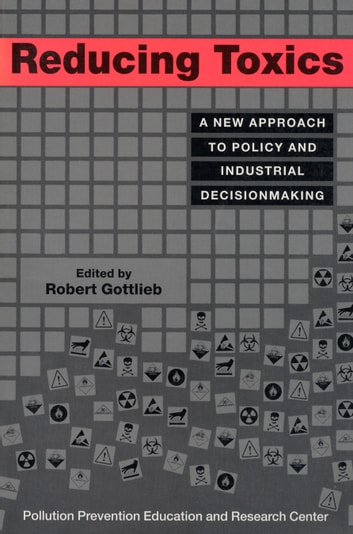 Reducing Toxics - A New Approach To Policy And Industrial Decisionmaking ebook by Robert Gottlieb