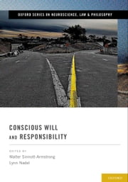 Conscious Will and Responsibility - A Tribute to Benjamin Libet ebook by Walter Sinnott-Armstrong,Lynn Nadel