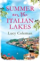 Summer on the Italian Lakes - #1 bestselling author returns with the feel-good romance of the year ebook by Lucy Coleman