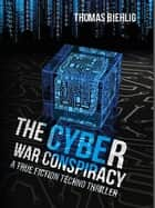The Cyber War Conspiracy ebook by Thomas Biehlig