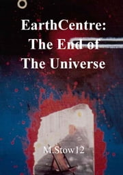 EarthCentre: The End of the Universe ebook by M. Stow12
