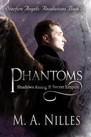 Phantoms: Shadows Rising and Secret Empire (Starfire Angels: Revelations Book 2) ebook by M. A. Nilles