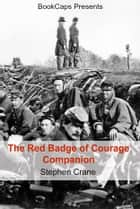 The Red Badge of Courage Companion (Includes Study Guide, Historical Context, and Character Index) ebook by BookCaps