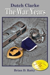 Dutch Clarke -- the War Years ebook by Brian Ratty