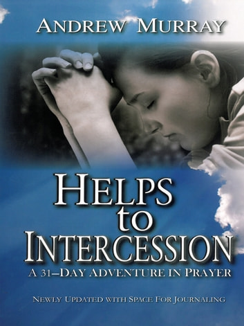 Helps to Intercession - A 31-Day Adventure in Prayer ebook by Andrew Murray
