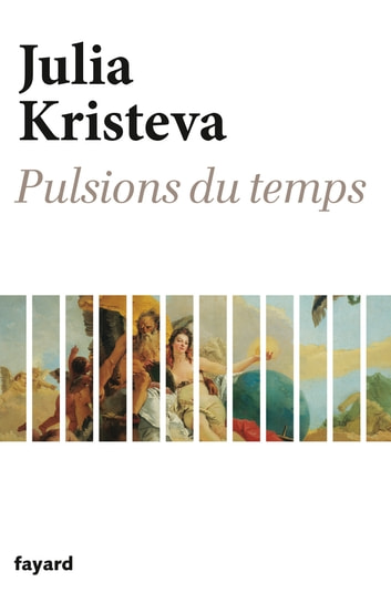 Pulsions du temps ebook by Julia Kristeva