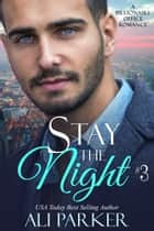 Stay The Night Book 3 ebook by Ali Parker