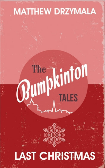 Last Christmas (Bumpkinton #1) ebook by Matthew Drzymala