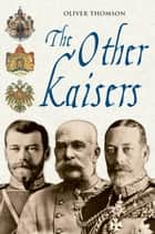 The Other Kaisers ebook by Oliver Thomson